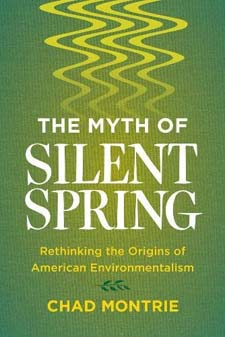Myth of Silent Spring: Rethinking the Origins of American Environmentalism