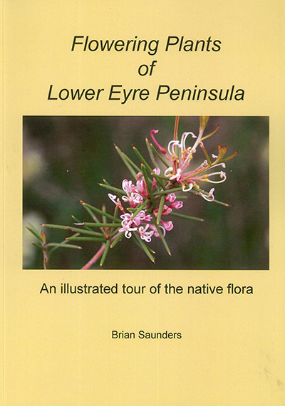 Flowering Plants of Lower Eyre Peninsula:  An Illustrated Tour of the Native Flora