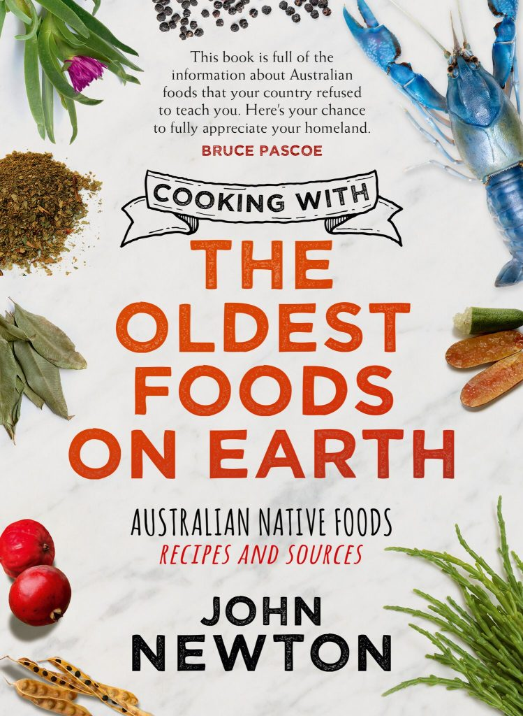 Cooking with the Oldest Foods on Earth: Australian Native Foods:  Recipes and Sources