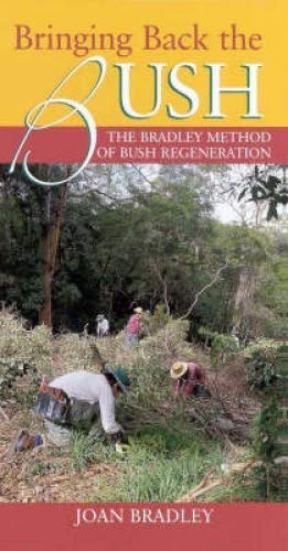 Bringing Back the Bush: The Bradley Method of Bush Regeneration